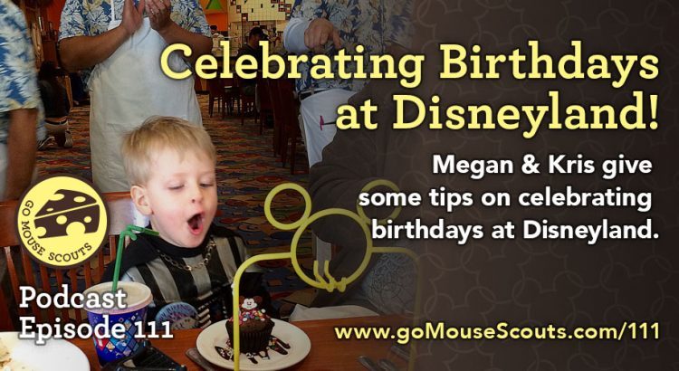 Episode-111-Celebrating-Birthdays-at-Disneyland